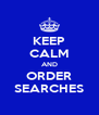 KEEP CALM AND ORDER SEARCHES - Personalised Poster A4 size