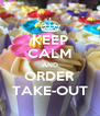 KEEP CALM AND ORDER TAKE-OUT - Personalised Poster A4 size