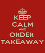 KEEP CALM AND ORDER  TAKEAWAY - Personalised Poster A4 size