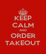 KEEP CALM AND ORDER TAKEOUT - Personalised Poster A4 size