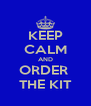 KEEP CALM AND ORDER  THE KIT - Personalised Poster A4 size