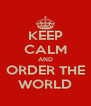KEEP CALM AND ORDER THE WORLD - Personalised Poster A4 size