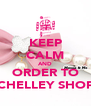 KEEP CALM AND ORDER TO CHELLEY SHOP - Personalised Poster A4 size