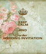 KEEP CALM AND order WEDDING INVITATION - Personalised Poster A4 size