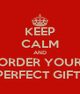 KEEP CALM AND ORDER YOUR PERFECT GIFT! - Personalised Poster A4 size