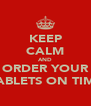 KEEP CALM AND ORDER YOUR TABLETS ON TIME - Personalised Poster A4 size