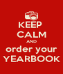 KEEP  CALM AND order your YEARBOOK - Personalised Poster A4 size