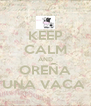 KEEP CALM AND OREÑA UNA VACA  - Personalised Poster A4 size