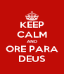 KEEP CALM AND ORE PARA DEUS - Personalised Poster A4 size