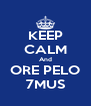 KEEP CALM And ORE PELO 7MUS - Personalised Poster A4 size