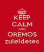 KEEP CALM AND OREMOS zuleidetes - Personalised Poster A4 size