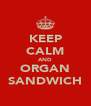 KEEP CALM AND ORGAN SANDWICH - Personalised Poster A4 size