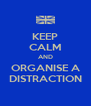KEEP CALM AND ORGANISE A DISTRACTION - Personalised Poster A4 size