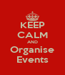 KEEP CALM AND Organise Events - Personalised Poster A4 size