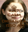 KEEP CALM AND ORGANIZA ISSO AÍ - Personalised Poster A4 size