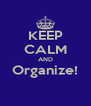 KEEP CALM AND Organize!  - Personalised Poster A4 size