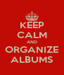 KEEP CALM AND ORGANIZE ALBUMS - Personalised Poster A4 size