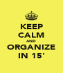 KEEP CALM AND ORGANIZE IN 15' - Personalised Poster A4 size