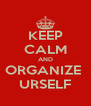 KEEP CALM AND ORGANIZE  URSELF - Personalised Poster A4 size