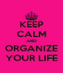 KEEP CALM AND ORGANIZE YOUR LIFE - Personalised Poster A4 size