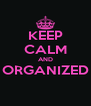 KEEP CALM AND ORGANIZED  - Personalised Poster A4 size