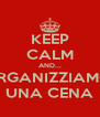 KEEP CALM AND... ORGANIZZIAMO  UNA CENA - Personalised Poster A4 size