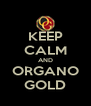 KEEP CALM AND ORGANO GOLD - Personalised Poster A4 size