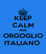 KEEP CALM AND  ORGOGLIO  ITALIANO  - Personalised Poster A4 size