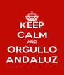 KEEP CALM AND ORGULLO ANDALUZ - Personalised Poster A4 size