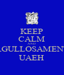 KEEP CALM AND ORGULLOSAMENTE UAEH - Personalised Poster A4 size