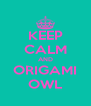KEEP CALM AND ORIGAMI OWL - Personalised Poster A4 size