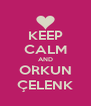 KEEP CALM AND ORKUN ÇELENK - Personalised Poster A4 size