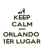 KEEP CALM AND ORLANDO  1ER LUGAR - Personalised Poster A4 size