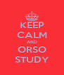 KEEP CALM AND ORSO STUDY - Personalised Poster A4 size