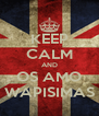KEEP CALM AND OS AMO WAPISIMAS - Personalised Poster A4 size