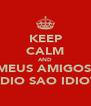 KEEP CALM AND OS MEUS AMIGOS DO PREDIO SAO IDIOTAS - Personalised Poster A4 size