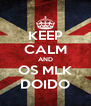 KEEP CALM AND OS MLK DOIDO - Personalised Poster A4 size