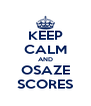 KEEP CALM AND OSAZE SCORES - Personalised Poster A4 size