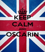 KEEP CALM AND OSCARIN  - Personalised Poster A4 size