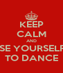 KEEP CALM AND OSE YOURSELFT TO DANCE - Personalised Poster A4 size