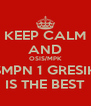 KEEP CALM AND OSIS/MPK SMPN 1 GRESIK IS THE BEST - Personalised Poster A4 size