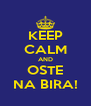 KEEP CALM AND OSTE NA BIRA! - Personalised Poster A4 size
