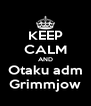 KEEP CALM AND Otaku adm Grimmjow - Personalised Poster A4 size