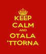KEEP CALM AND OTALA 'TTORNA - Personalised Poster A4 size