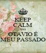 KEEP CALM AND OTAVIO É MEU PASSADO - Personalised Poster A4 size
