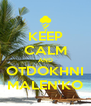 KEEP CALM AND OTDOKHNI MALEN'KO - Personalised Poster A4 size