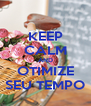 KEEP CALM AND OTIMIZE SEU TEMPO - Personalised Poster A4 size