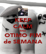 KEEP CALM AND OTIMO FIM de SEMANA - Personalised Poster A4 size