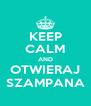 KEEP CALM AND OTWIERAJ SZAMPANA - Personalised Poster A4 size