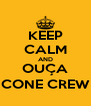 KEEP CALM AND OUÇA CONE CREW - Personalised Poster A4 size